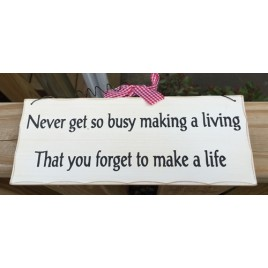 WP336 -   Never get so busy making a living that you forget to make a life wood sign