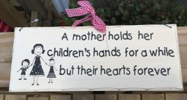 WP344 - A Mother  holds her children's hands for a while but their hearts forever