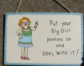 WS103 - Put your big girl panties on and Deal with it!
